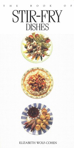 The Book of Stir-fry Dishes by Elizabeth Wolf-Cohen