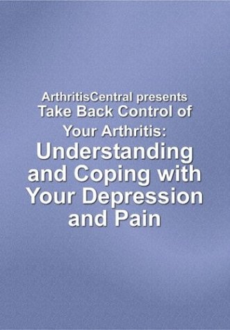 Take Back Control of Your Arthritis: Understanding and Coping with Your Depression and Pain [VHS]