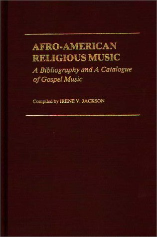 Afro-American Religious Music: A Bibliography and a Catalogue of Gospel Music, Irene V. Jackson