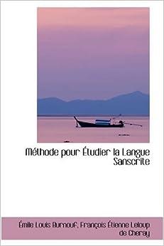 Méthode pour Étudier la Langue Sanscrite: Émile Louis