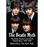 img - for [(The Beatle Myth: The British Invasion of American Popular Music, 1956-1969)] [Author: Michael Bryan Kelly] published on (April, 2014) book / textbook / text book