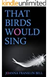 That Birds Would Sing