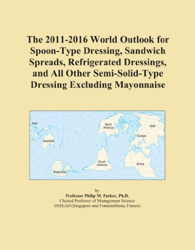 The 2011-2016 World Outlook for Spoon-Type Dressing, Sandwich Spreads, Refrigerated Dressings, and All Other Semi-Solid-Type Dressing Excluding Mayonnaise