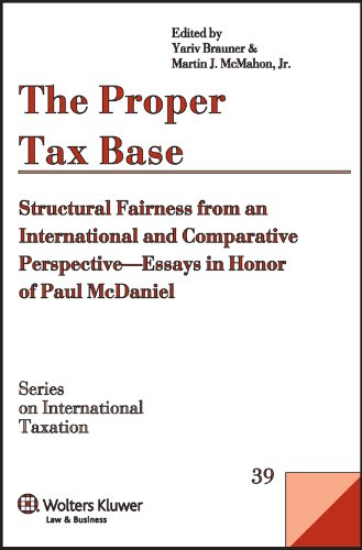 The Proper Tax Base: Structural Fairness from an International and Comparative Perspective - Essays in Honour of Paul McDaniel (Series on International Taxation)