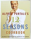 img - for Alfred Portale's Twelve Seasons Cookbook: A Month-by-Month Guide to the Best There is to Eat Hardcover - October 17, 2000 book / textbook / text book