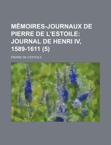 Mémoires-journaux de Pierre de L'Estoile;  Journal de Henri IV, 1589-1611 (5)