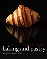 Baking and Pastry: Mastering the Art and Craft, 3rd Edition Front Cover
