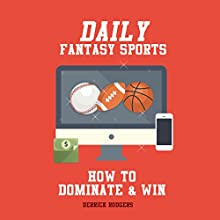 Daily Fantasy Sports: How to Dominate & Win Fantasy Baseball, Fantasy Basketball and Fantasy Football Leagues to Turn Profitable Seasons Audiobook by Derrick Rodgers Narrated by Ara Sarkisian