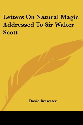Letters On Natural Magic Addressed To Sir Walter Scott