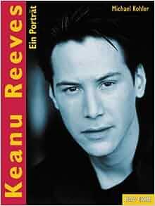 Keanu Reeves.: Michael Kohler: 9783929470444: Amazon.com: Books