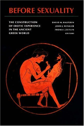 Before Sexuality, David Halperin, John J. Winkler, and Froma I. Zeitlin (Eds.)