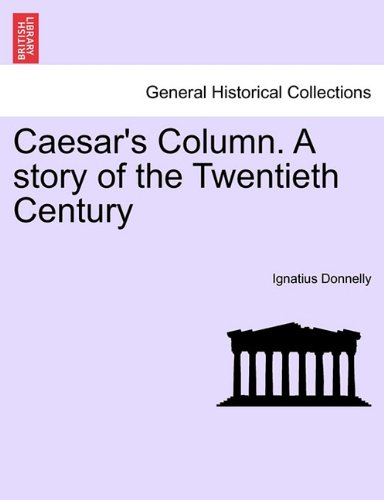 Caesar's Column. A story of the Twentieth Century