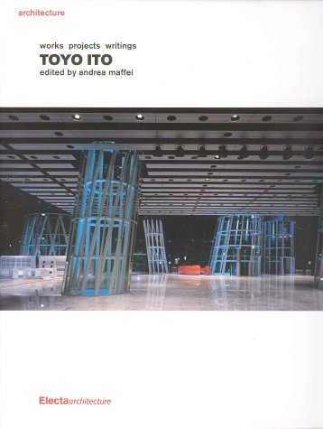 Toyo Ito: Works Projects Writing (Documenti Di Architettura, 137)