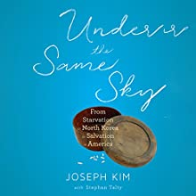 Under the Same Sky: From Starvation in North Korea to Salvation in America (       UNABRIDGED) by Joseph Kim, Stephan Talty Narrated by Raymond Lee
