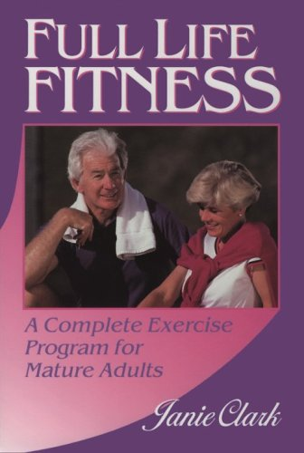 Full Life Fitness: A Complete Exercise Program for Mature Adults Janie Clark