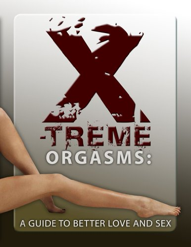 X-Treme Orgasms – A Guide to Better Sex
