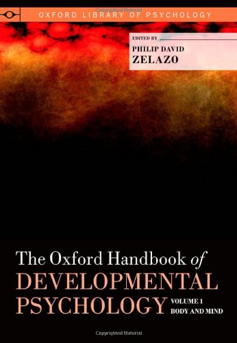 The Oxford Handbook Of Developmental Psychology, Vol. 1: Body And Mind (Oxford Library Of Psychology)