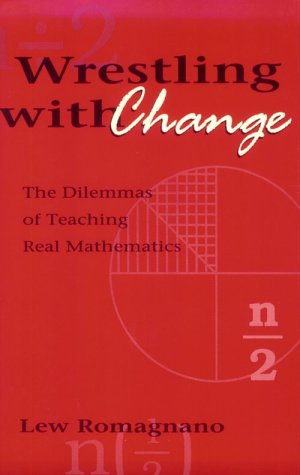 Wrestling with Change: The Dilemmas of Teaching Real Mathematics