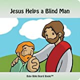 Jesus Helps a Blind Man (Baby Bible Board Books Collection 1-Stories of Jesus)