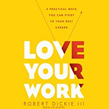 Love Your Work: 4 Ways You Can Pivot to Your Ideal Career Audiobook by Robert Dickie Narrated by Joe Geoffrey