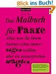 Das Malbuch f�r Paare: Alles, was Sie...