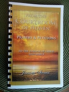 From The Courtroom Of Heaven - To The Throne of Grace and Mercy- Prayers & Petitions Companion Book., by Jeanette Strauss