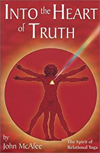 Into the Heart of Truth: The Spirit of Relational Yoga [Paperback] — by John McAfee