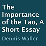The Importance of the Tao: A Short Essay | Dennis Waller