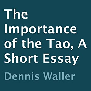 The Importance of the Tao: A Short Essay | [Dennis Waller]