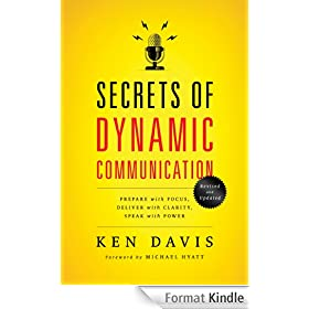 Secrets of Dynamic Communications: Prepare with Focus, Deliver with Clarity, Speak with Power (English Edition)