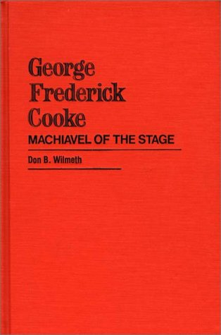 George Frederick Cooke: Machiavel of the Stage (Contributions in Drama & Theatre Studies)