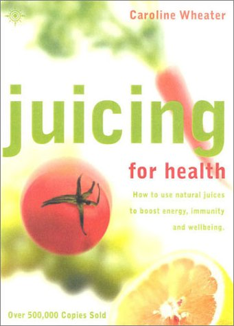 juicing-for-health-how-to-use-natural-juices-to-boost-energy-immunity-and-wellbeing