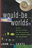 img - for Would-Be Worlds: How Simulation is Changing the Frontiers of Science book / textbook / text book