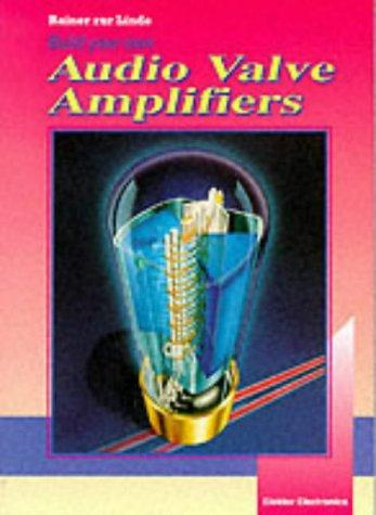 Build Your Own Audio Valve Amplifiers, by Rainer Zur Linde