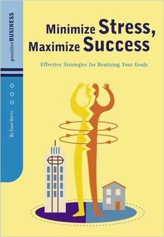 Minimize Stress, Maximize Success: Effective Strategies for Realizing Your Goals (Positive Business)
