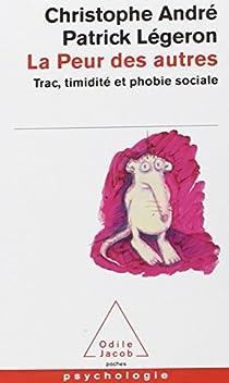La peur des autres : Trac, timidité et phobie sociale par André