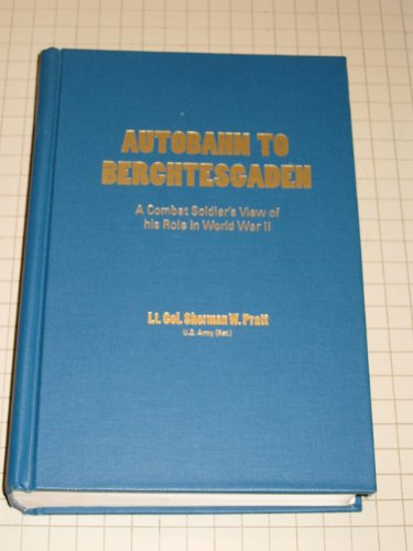 Autobahn to Berchtesgaden: A combat soldier's view of his role in World War II as seen from the lower ranks looking up PDF