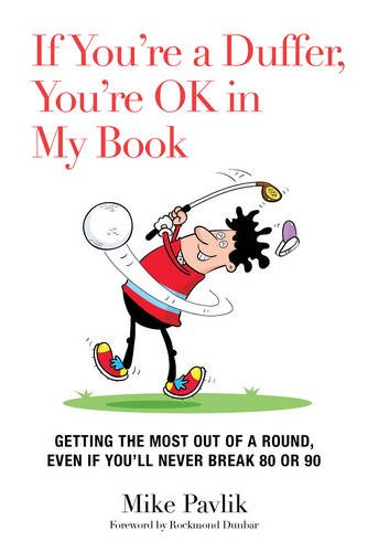 If You're a Duffer, You're OK in My Book: Getting the Most Out of a Round, Even If You'll Never Break 80 or 90 PDF
