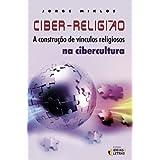 Ciber-religião: a construção de vínculos religiosos na cibercultura