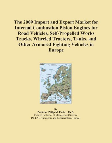 The 2009 Import and Export Market for Internal Combustion Piston Engines for Road Vehicles, Self-Propelled Works Trucks, Wheeled Tractors, Tanks, and Other Armored Fighting Vehicles in Europe
