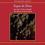 Espia de Dios (Texto Completo) (God's Spy) | [Juan Gomez-Jurado]