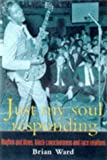 Just My Soul Responding: Rhythm And Blues, Black Consciousness And Race Relations (1857281381) by Brian Ward