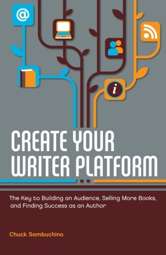 Create Your Writer Platform: The Key to Building an Audience, Selling More Books, and Finding Success as an Author PDF