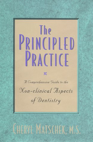 The Principled Practice: A Comprehensive Guide to the Non-Clinical Aspects of Dentistry