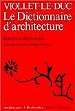 echange, troc Eugène-Emmanuel Viollet-le-Duc, Philippe Boudon, Philippe Deshayes - Le dictionaire d'architecture