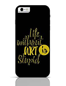 PosterGuy iPhone 6 / 6S Case Cover - Life Without Art Typography, Art, Life, Quote, Minimal,