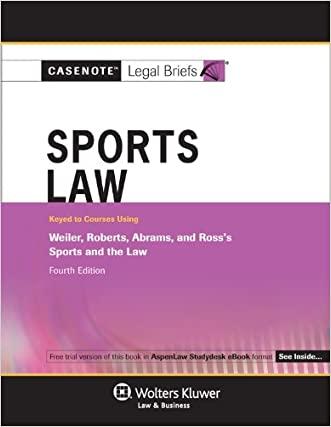 Casenote Legal Briefs: Sports Law, Keyed to Weiler, Roberts, Abrams, and Ross, Fourth Edition