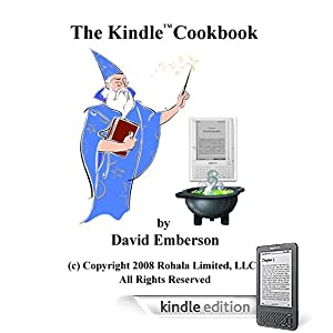 The Kindle Wireless Reading Device Cookbook: How To Do Everything the Manual Doesn't Tell You (Kindle 1 Edition)