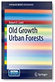 Old Growth Urban Forests (SpringerBriefs in Ecology)