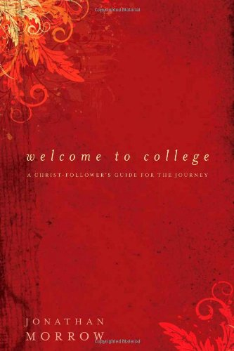 Welcome to College: A Christ-Follower's Guide for the Journey PDF